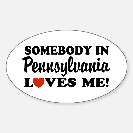 Somebody in Pennsylvania Loves Me Oval Decal