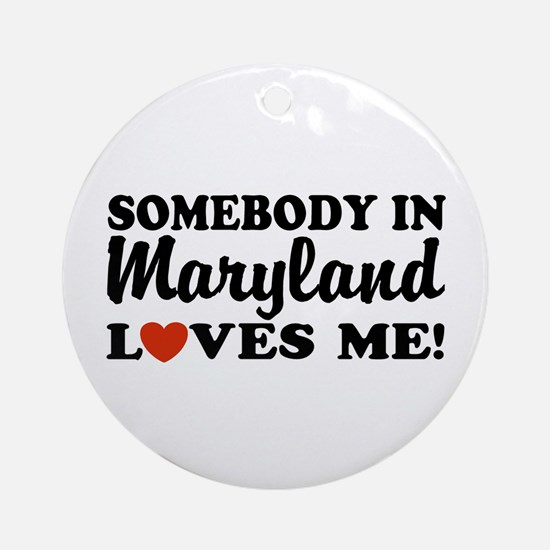 Somebody in Maryland Loves Me Ornament (Round)