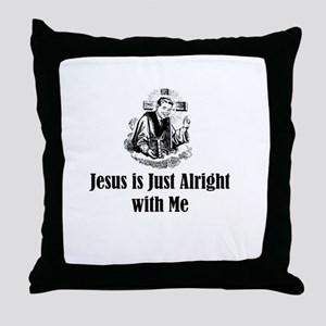 Jesus is just alright with me Throw Pillow