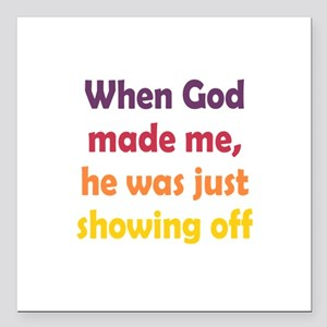 "God Showing Off Square Car Magnet 3"" x 3"""