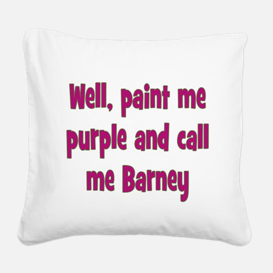 Call me Barney Square Canvas Pillow