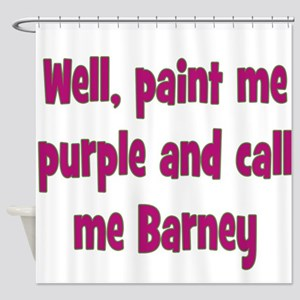 Call me Barney Shower Curtain