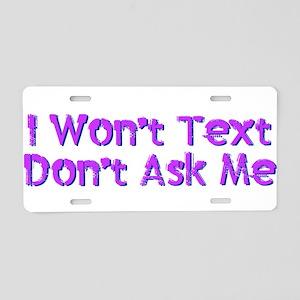 I Wont Text Dont Ask Me Aluminum License Plate