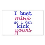 I bust mine so I can kick yours Sticker