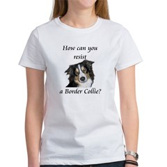 How can you resist a Border Collie? Women's T-Shir