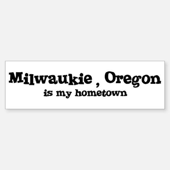 Milwaukie - Hometown Bumper Bumper Bumper Sticker