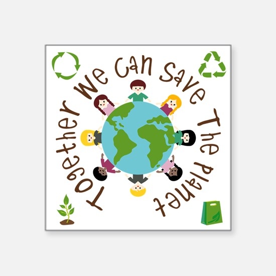 """Together Save the Planet Square Sticker 3"""" x 3"""""""