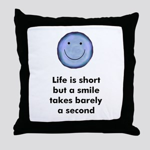 Life is short but a smile tak Throw Pillow