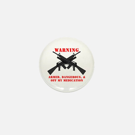 Armed, Dangerous, & Off my Meds Mini Button