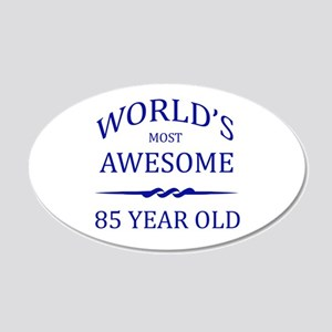 World's Most Awesome 85 Year Old 20x12 Oval Wall D