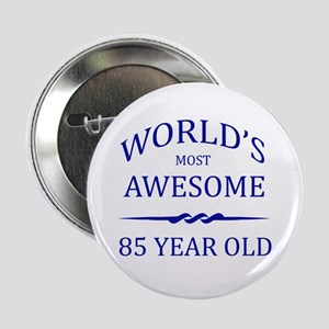 """World's Most Awesome 85 Year Old 2.25"""" Button"""