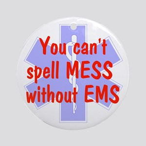You can't spell MESS w/o EMS Ornament (Round)