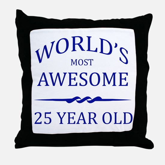 World's Most Awesome 25 Year Old Throw Pillow