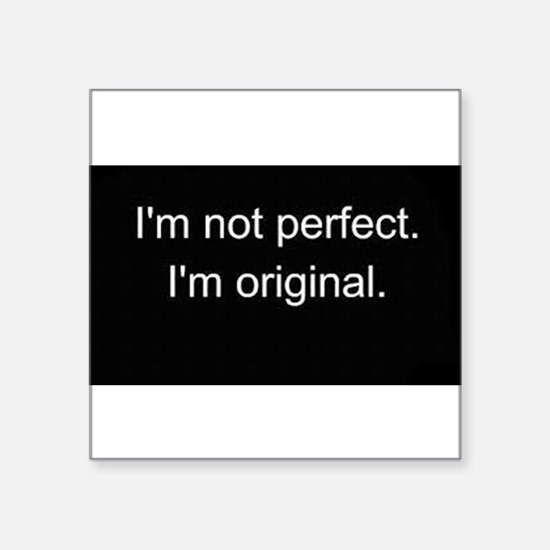 I'm not Perfect, I'm Original Sticker