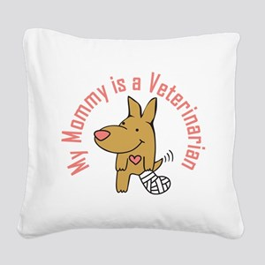 My Mommy is a Veterinarian Square Canvas Pillow