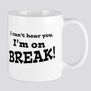I Can't Hear You. I'm on Break! Mug