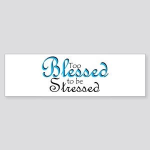 Too Blessed to be Stressed Bumper Sticker