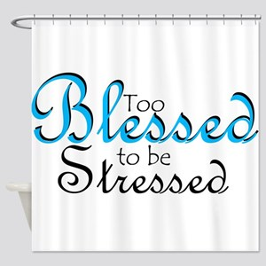 Too Blessed to be Stressed Shower Curtain