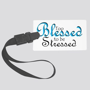 Too Blessed to be Stressed Luggage Tag