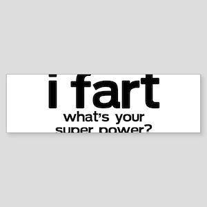 I Fart Whats Your Super Power Bumper Sticker