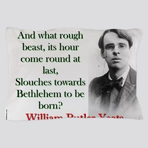 And What Rough Beast - Yeats Pillow Case