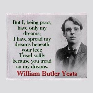 But I Being Poor Have Only My Dreams - Yeats Throw