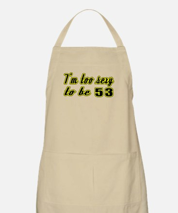 I'm too sexy to be 53 Apron
