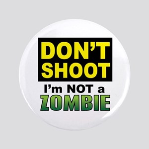 "Dont Shoot - Im NOT a Zombie 3.5"" Button"