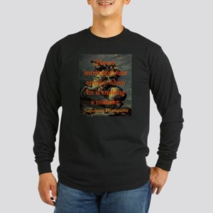 Never Interrupt Your Enemy - Napoleon Long Sleeve