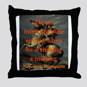 Never Interrupt Your Enemy - Napoleon Throw Pillow