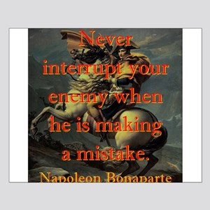 Never Interrupt Your Enemy - Napoleon Small Poster