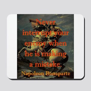 Never Interrupt Your Enemy - Napoleon Mousepad