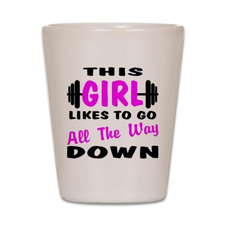 Go All The Way Down Shot Glass