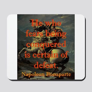 He Who Fears Being Conquered - Napoleon Mousepad