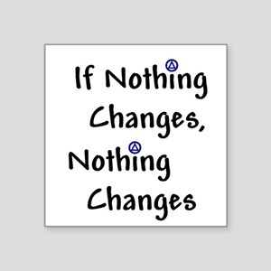 If Nothing Changes Nothing Changes - Recovery Stic