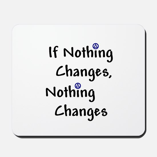 If Nothing Changes Nothing Changes - Recovery Mous