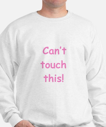 Can't Touch This! - Pink Sweatshirt