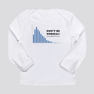 Don't be normal Long Sleeve T-Shirt