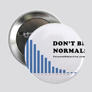 "Don't be normal 2.25"" Button"