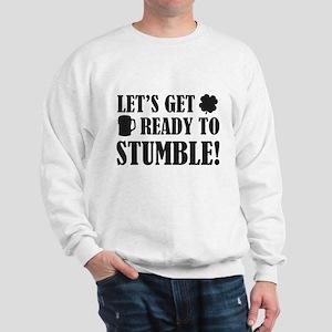 Let's get ready to stumble! Sweatshirt