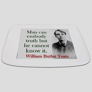 Man Can Embody Truth - Yeats Bathmat