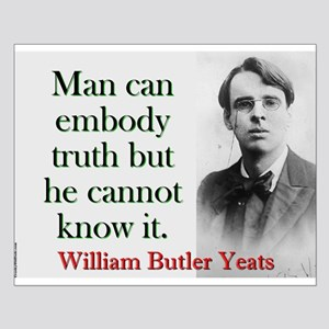 Man Can Embody Truth - Yeats Small Poster