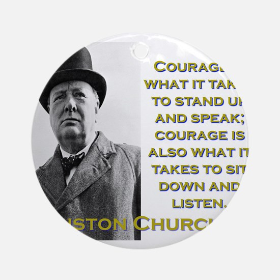 Courage Is What It Takes - Churchill Round Ornamen