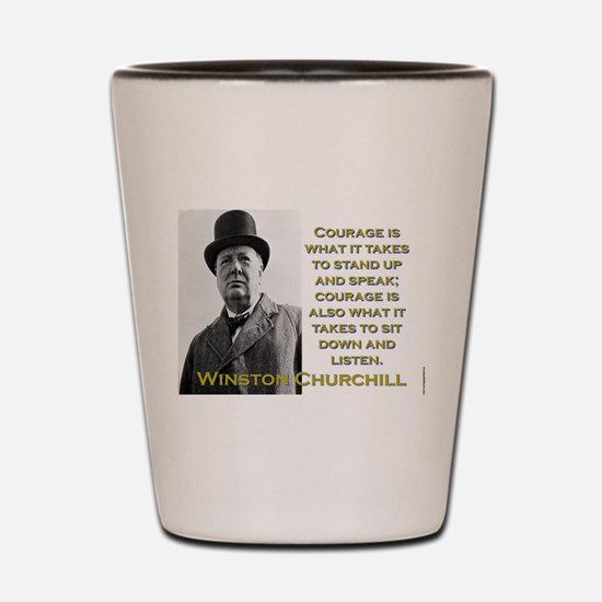 Courage Is What It Takes - Churchill Shot Glass
