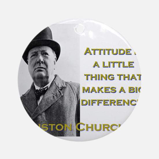 Attitude Is A Little Thing - Churchill Round Ornam