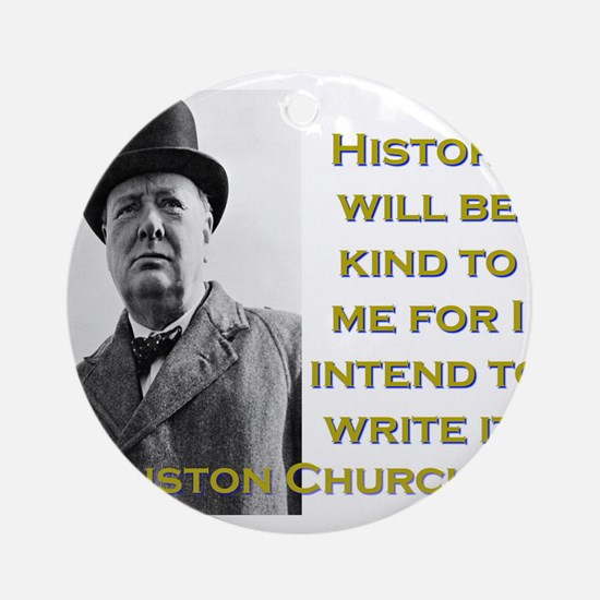 History Will Be Kind To Me - Churchill Round Ornam