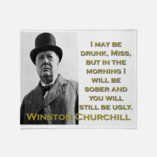 I May Be Drunk - Churchill Throw Blanket
