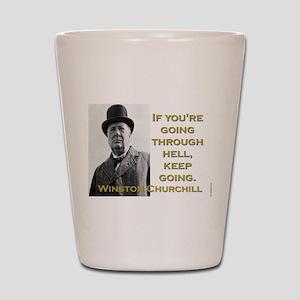 If Youre Going Through Hell - Churchill Shot Glass