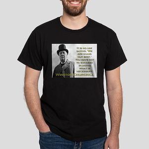 It Is No Use Saying - Churchill T-Shirt
