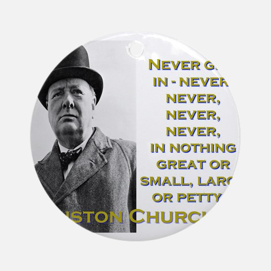 Never Give In - Churchill Round Ornament